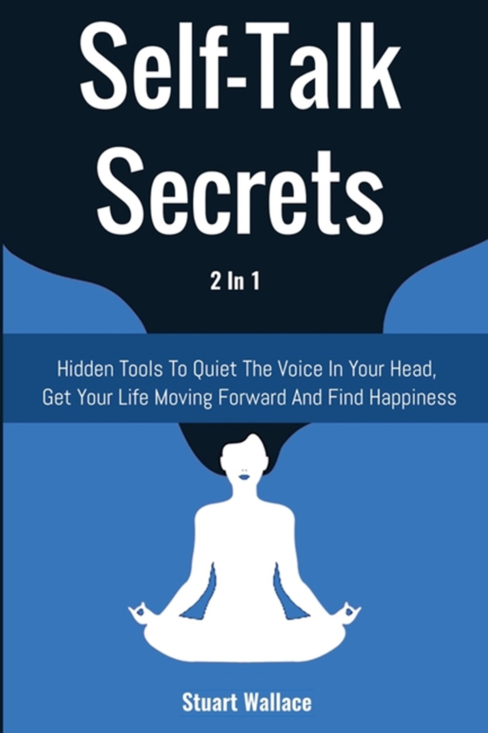 Self-Talk Secrets 2 In 1 Hidden Tools To Quiet The Voice In Your Head, Get Your Life Moving Forward