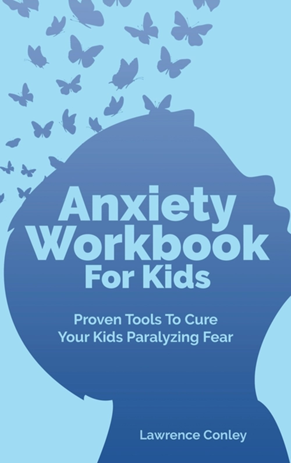 Anxiety Workbook For Kids Proven Tools To Cure Your Kids Paralyzing Fear