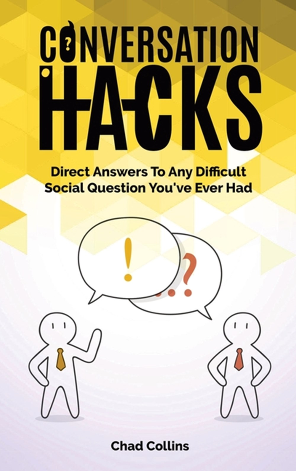 Conversation Hacks Direct Answers To Any Difficult Social Question You Have Ever Had
