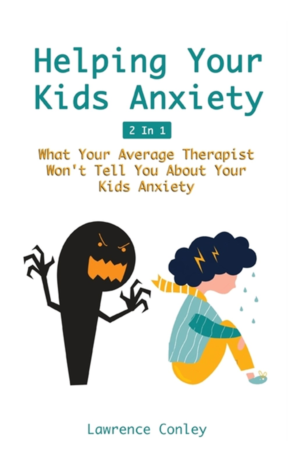 Helping Your Kids Anxiety 2 In 1 What Your Average Therapist Won't Tell You About Your Kids Anxiety