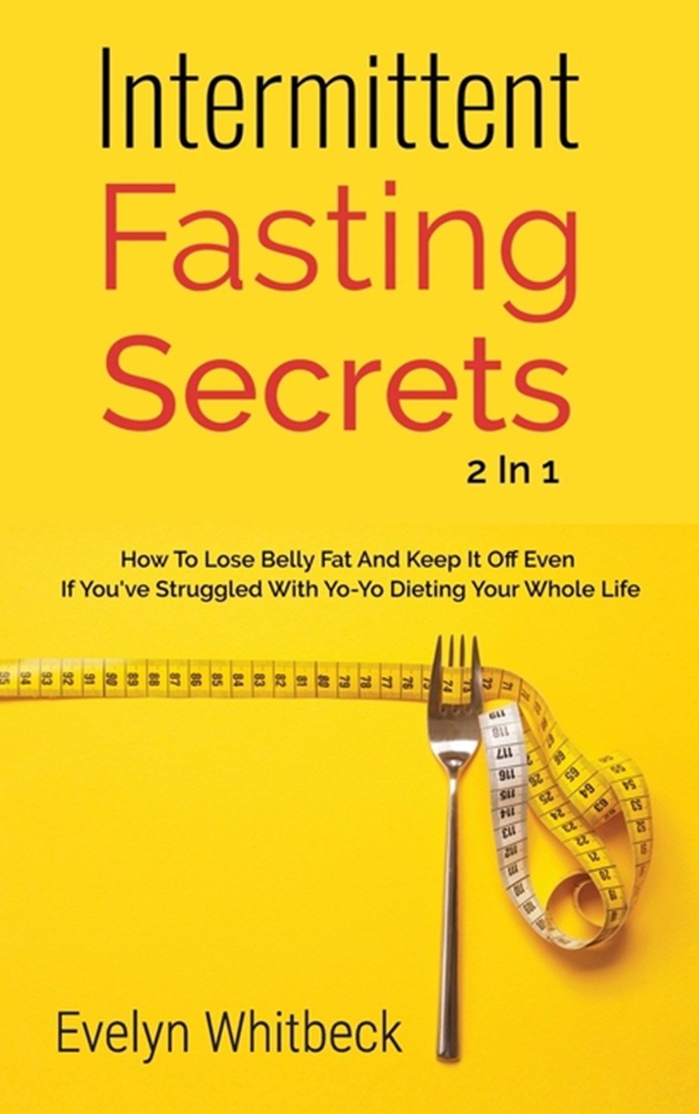 Intermittent Fasting Secrets 2 In 1 How To Lose Belly Fat And Keep It Off If You've Struggled With Y