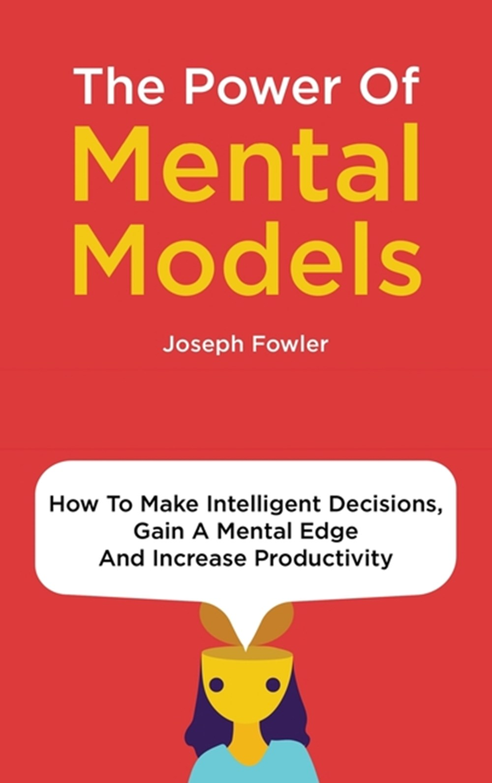 Power Of Mental Models How To Make Intelligent Decisions, Gain A Mental Edge And Increase Productivi