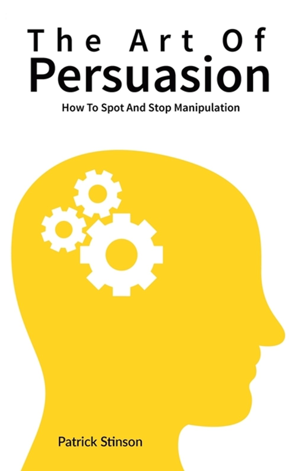 Art Of Persuasion How To Spot And Stop Manipulation