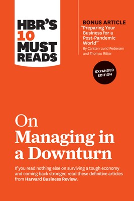 "Hbr's 10 Must Reads on Managing in a Downturn, Expanded Edition (with Bonus Article ""preparing Your Business for a Post-Pandemic World"" by Carsten Lun"