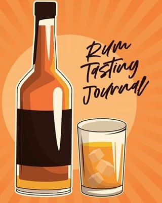 Rum Tasting Journal: Beverage Proof Liqueur Grog Aromatic