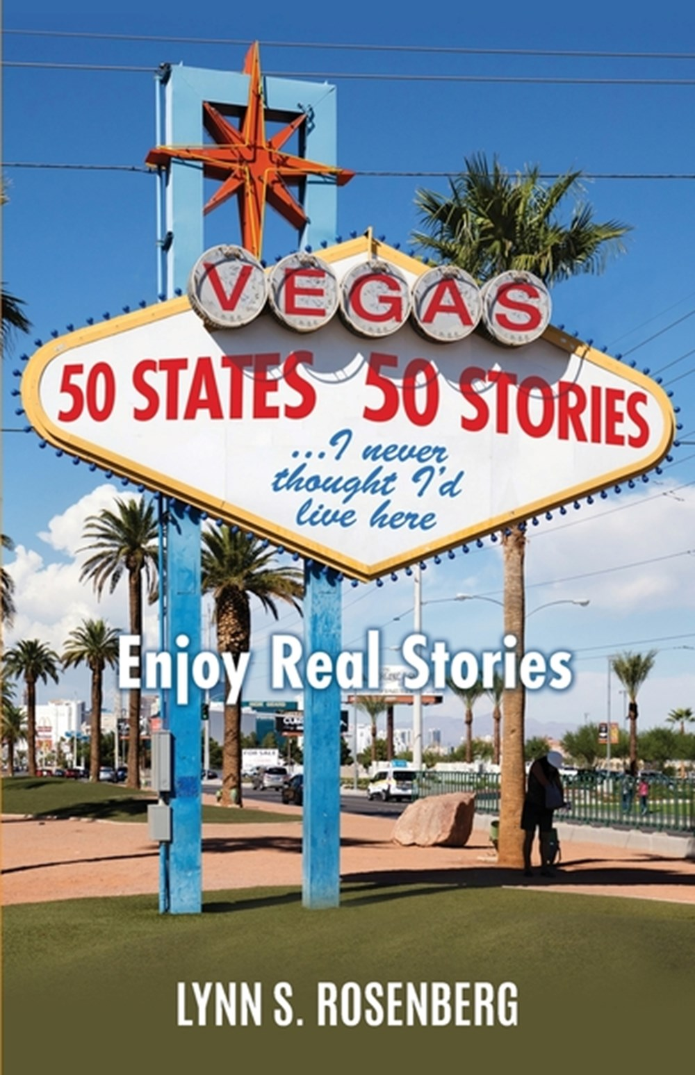 50 States 50 Stories...I Never Thought I'd Live Here Enjoy Real Stories
