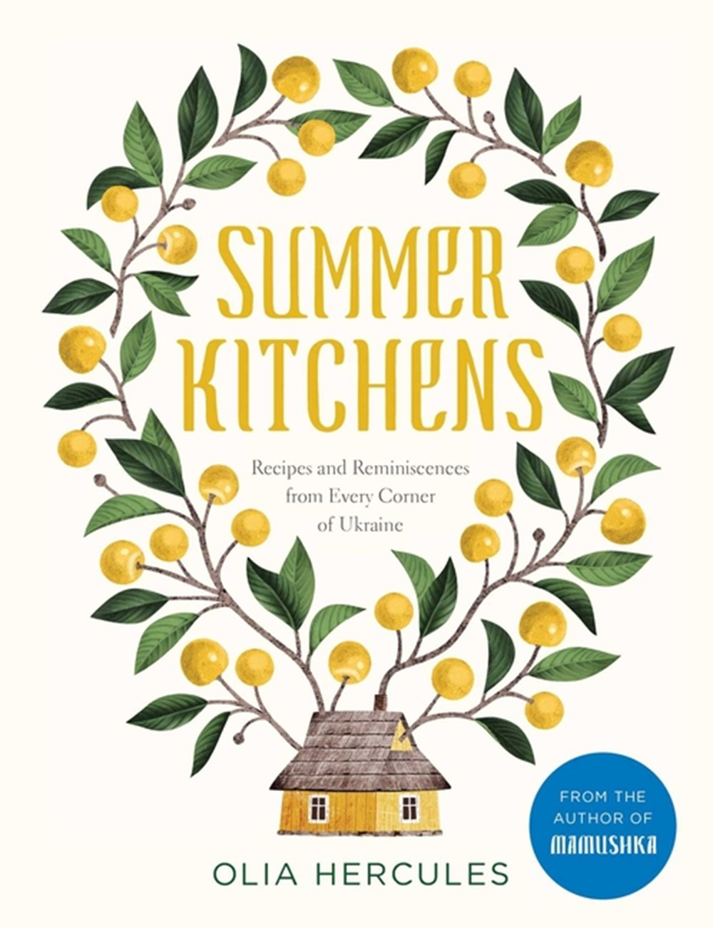 Summer Kitchens Recipes and Reminiscences from Every Corner of Ukraine