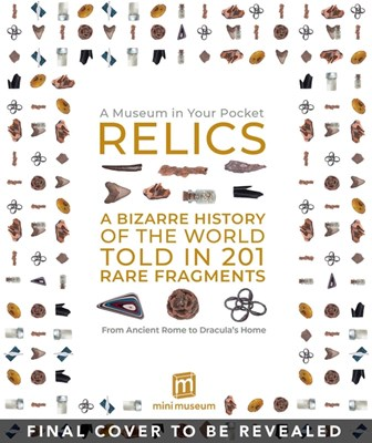 Relics: A Bizarre History of the World Told in 201 Rare Fragments -- From Ancient Rome to the Dracula's Home