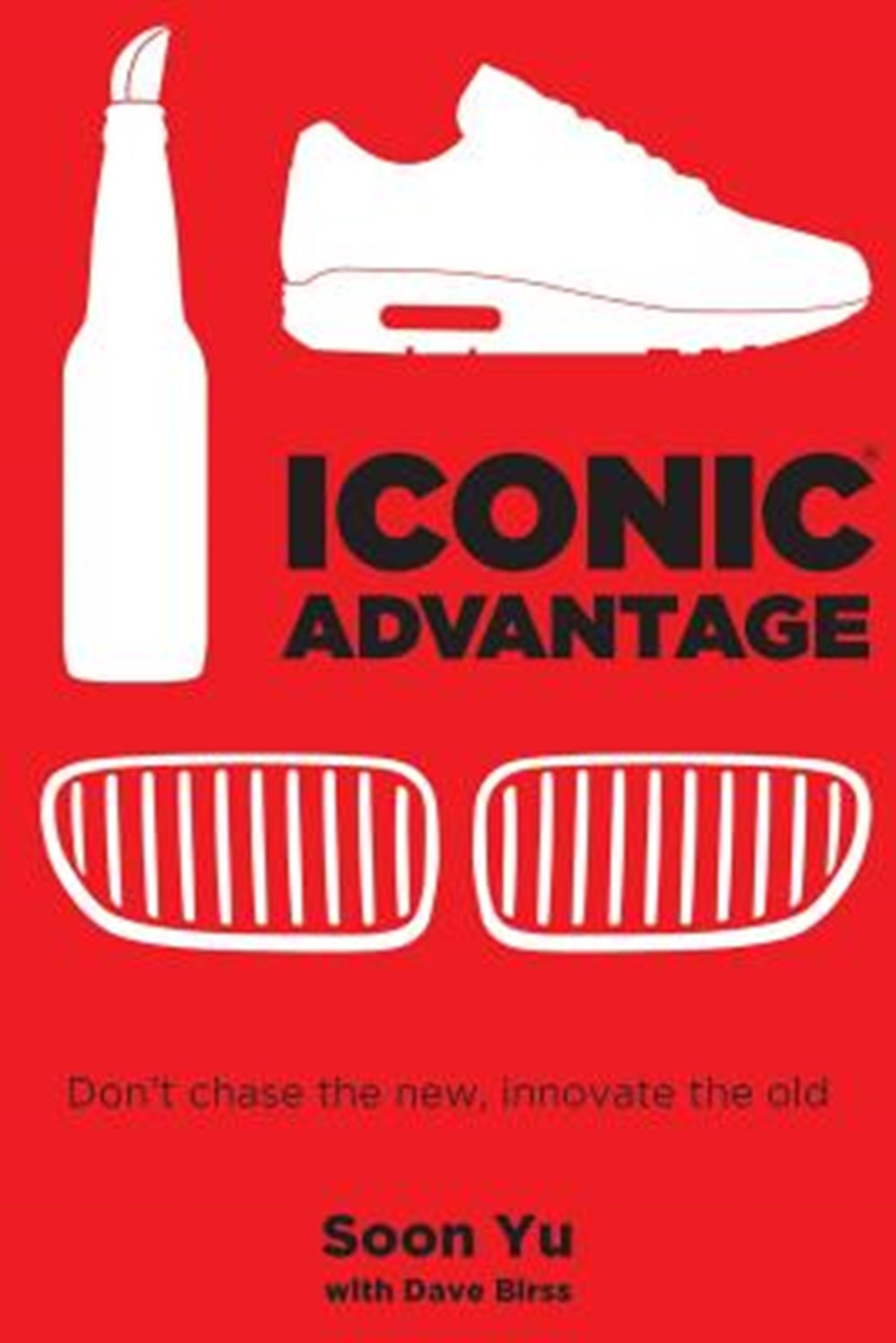 Iconic Advantage Don't Chase the New, Innovate the Old