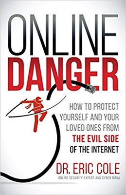 Online Danger: How to Protect Yourself and Your Loved Ones from the Evil Side of the Internet