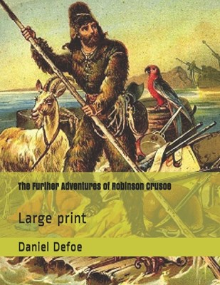 The Further Adventures of Robinson Crusoe: Large print