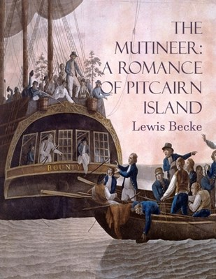 The Mutineer: A Romance of Pitcairn Island: Louis Becke