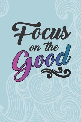 Focus On The Good: 2033 Weekly Planner For Positive People