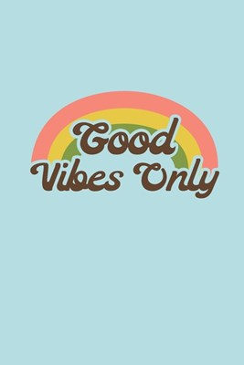 Good Vibes Only: 2034 Weekly Planner For Positive People