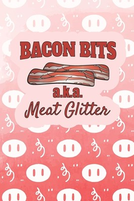 Bacon Bits, AKA Meat Glitter: 2020 Weekly Planner For Those Who Love Bacon