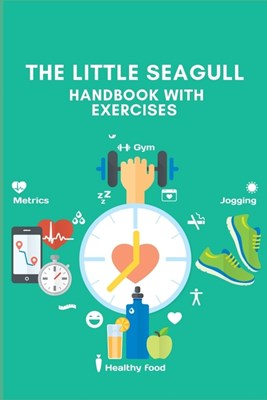 The Little Seagull Handbook with Exercises: A Daily Food and Exercise Journal to Help You Become the Best Version of Yourself, (90 Days Meal and Activ
