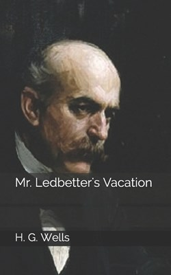 Mr. Ledbetter's Vacation: A First Unabridged Edition (Annotated) By H.G. Wells.