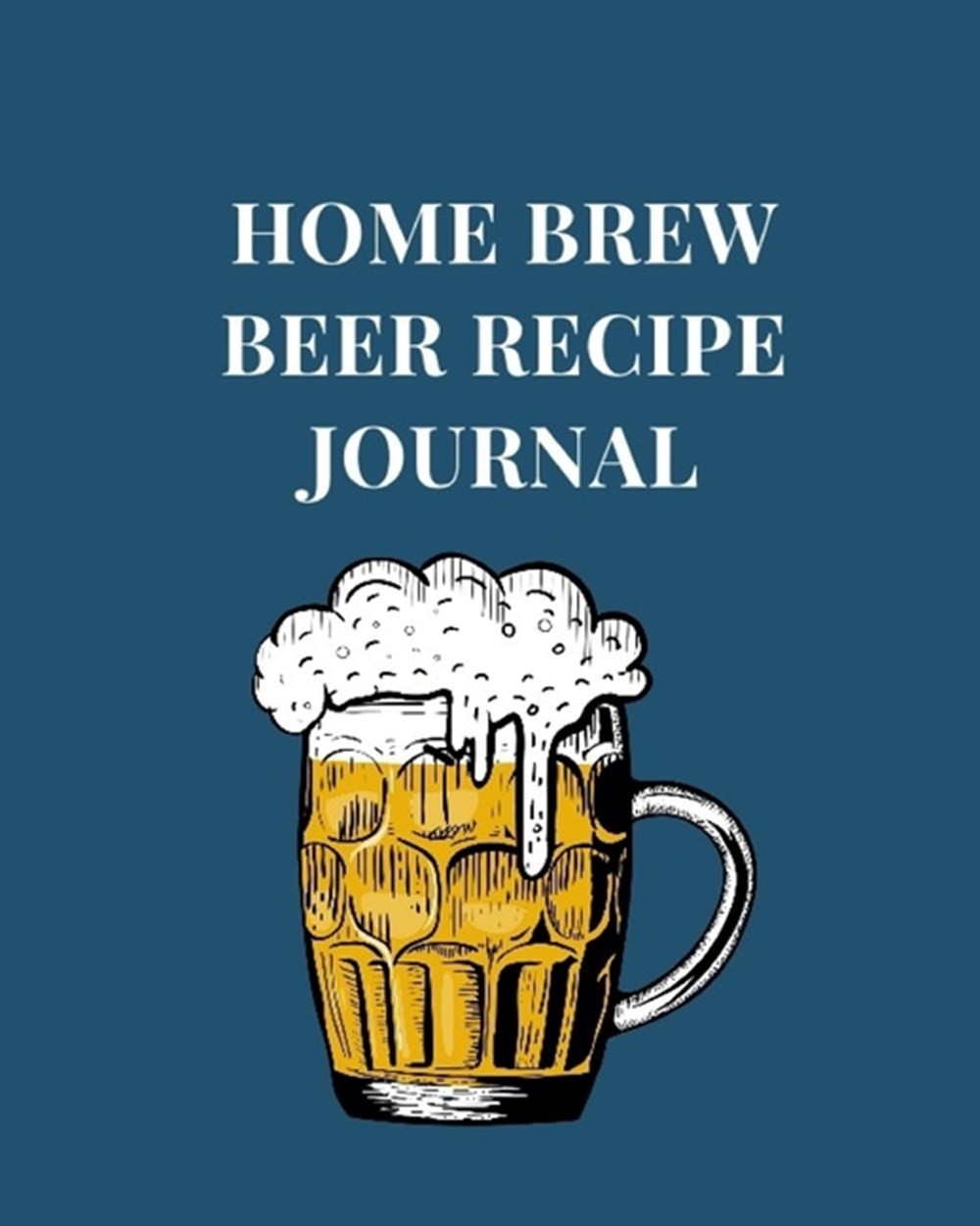 Home Brew Beer Recipe Journal Beer Recipe & Brew Day Log with Key References on Grains, Yeast, Hops,