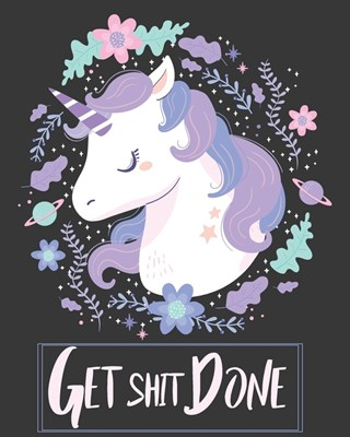 Get Shit Done: 2020-2024 Five Year with Holidays and Inspirational Quotes, Monthly Schedule Organizer Agenda Journal (Unicorn Lovely)