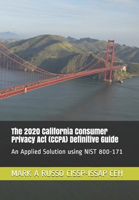 The 2020 California Consumer Privacy Act (CCPA) Definitive Guide: An Applied Solution using NIST 800-171