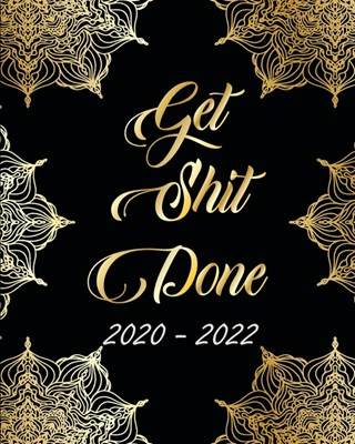 2020-2022 Get Shit Done: Abstract Elegant, Monthly Schedule Organizer For Large 3 Year Agenda Planner With Inspirational Quotes And Holiday