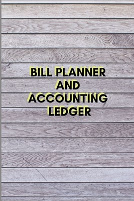 Bill Planner and Accounting Ledger: Simple Balance sheet or Cash Book Accounts Bookkeeping Journal for Small and big Businesses - Log, Track, & Record