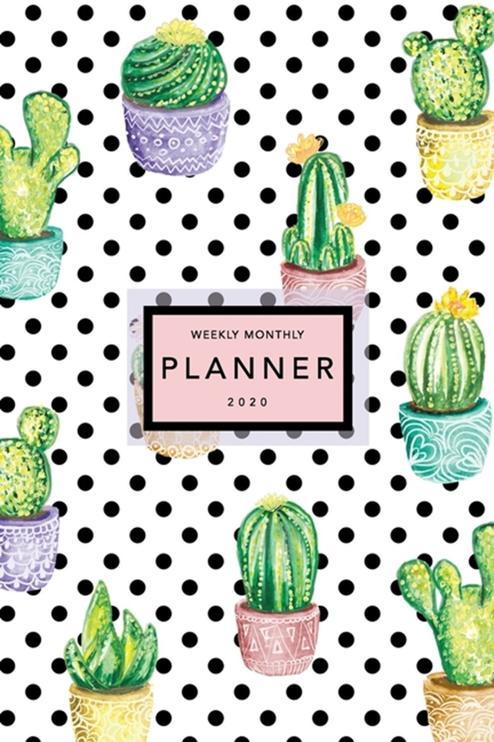 Weekly Monthly Planner 2020 Cactus Print - 6x9 in - 2020 Calendar Organizer with Bonus Dotted Grid P