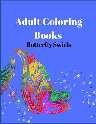 Adult Coloring Books Butterfly Swirls: An Adult Coloring Book with Magical Butterflies, Cute flowers, and Fantasy Scenes for Relaxation