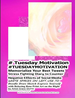 # Tuesday Motivation #TUESDAYMOTIVATION Memorialize Your Best Tweets Stress Fighting Diary to Counter Negative Effects of Social Media WHITE SPACES ON