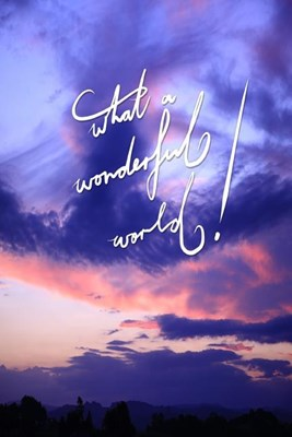 What a Wonderful World: 6x9 Inch Lined a Journal Designed to Remind You That It Really Is a Wonderful World! Look for the Wonders and You Will