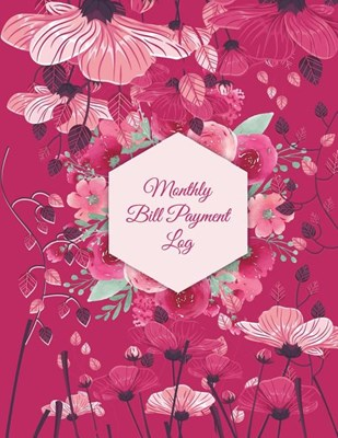 Monthly Bill Payment Log: Art Flowers Garden, Bill Pay Planner, Bill Pay Checklist Large Print 8.5 X 11 Financial Money Planning, Monthly Bill P