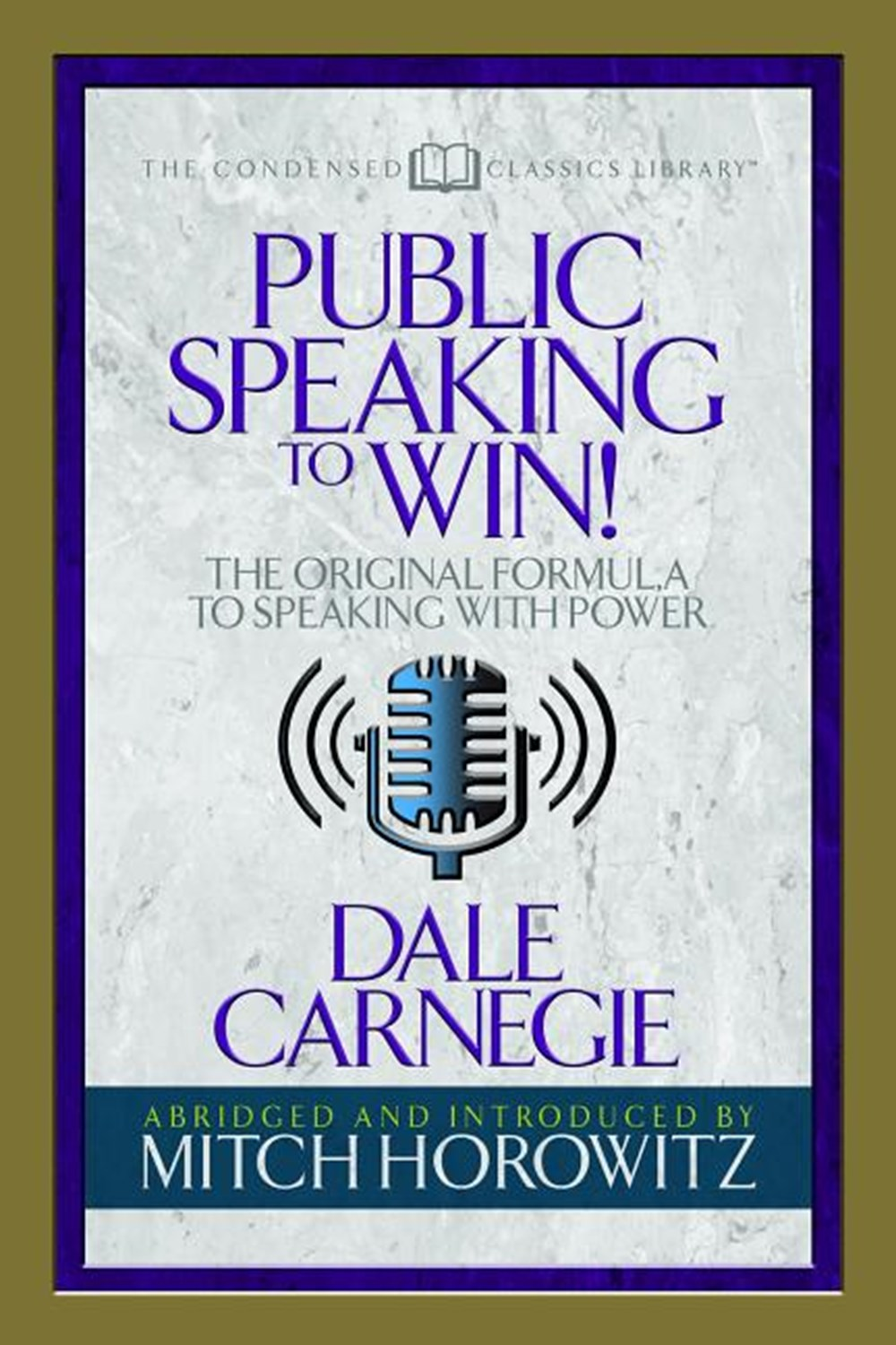 Public Speaking to Win (Condensed Classics) The Original Formula to Speaking with Power