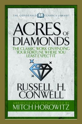 Acres of Diamonds (Condensed Classics): The Classic Work on Finding Your Fortune Where You Least Expect It