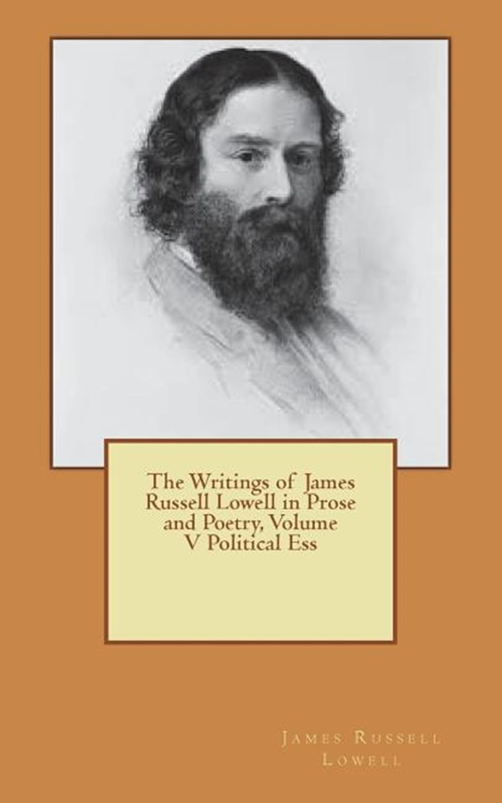 Writings of James Russell Lowell in Prose and Poetry, Volume V Political Ess