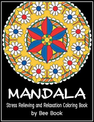 Mandala Stress Relieving and Relaxation Coloring Book By Bee Book: 25 Unique Mandala Designs and Stress Relieving Patterns for Adult Relaxation, Medit