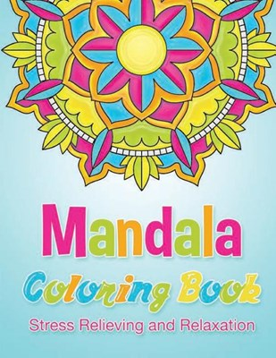 Mandala Coloring Book Stress Relieving and Relaxation: 25 Unique Mandala Designs and Stress Relieving Patterns for Adult Relaxation, Meditation, and H