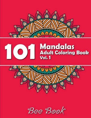 101 Mandalas Adult Coloring Book Vol. 1 by Bee Book: 101 Unique Mandala Designs and Stress Relieving Patterns for Adult Relaxation, Meditation, and Ha