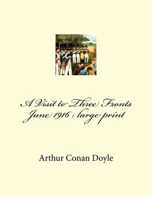 A Visit to Three Fronts June 1916: Large Print