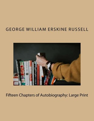 Fifteen Chapters of Autobiography: Large Print