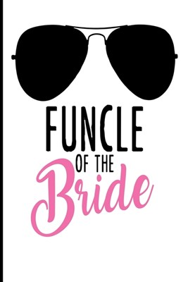 Funcle of the Bride: Blank Lined Journal - 6x9 Wedding Journal, Uncle of the Bride