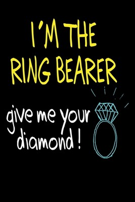 I'm the Ring Bearer Give Me Your Diamond: Blank Lined Journal - Ring Bearer Gifts, Journals for the Wedding