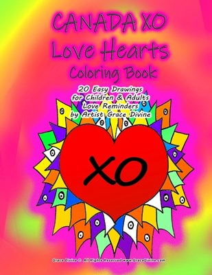 CANADA XO Love Hearts Coloring Book 20 Easy Drawings for Children & Adults Love Reminders by Artist Grace Divine
