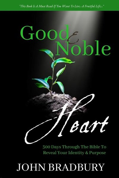 Good & Noble Heart: 300 Days Through the Bible to Reveal Your Identity & Purpose