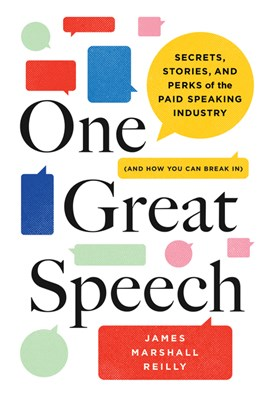 One Great Speech: Secrets, Stories, and Perks of the Paid Speaking Industry (and How You Can Break In)