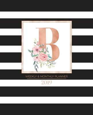 "Weekly & Monthly Planner 2019: Black and White Stripes with Rose Gold Monogram Letter B and Pink Flowers (7.5 X 9.25"") Vertical Striped at a Glance P"