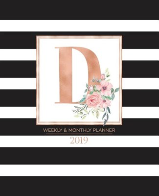 "Weekly & Monthly Planner 2019: Black and White Stripes with Rose Gold Monogram Letter D and Pink Flowers (7.5 X 9.25"") Vertical Striped at a Glance P"