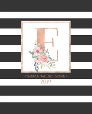 "Weekly & Monthly Planner 2019: Black and White Stripes with Rose Gold Monogram Letter E and Pink Flowers (7.5 X 9.25"") Vertical Striped at a Glance P"