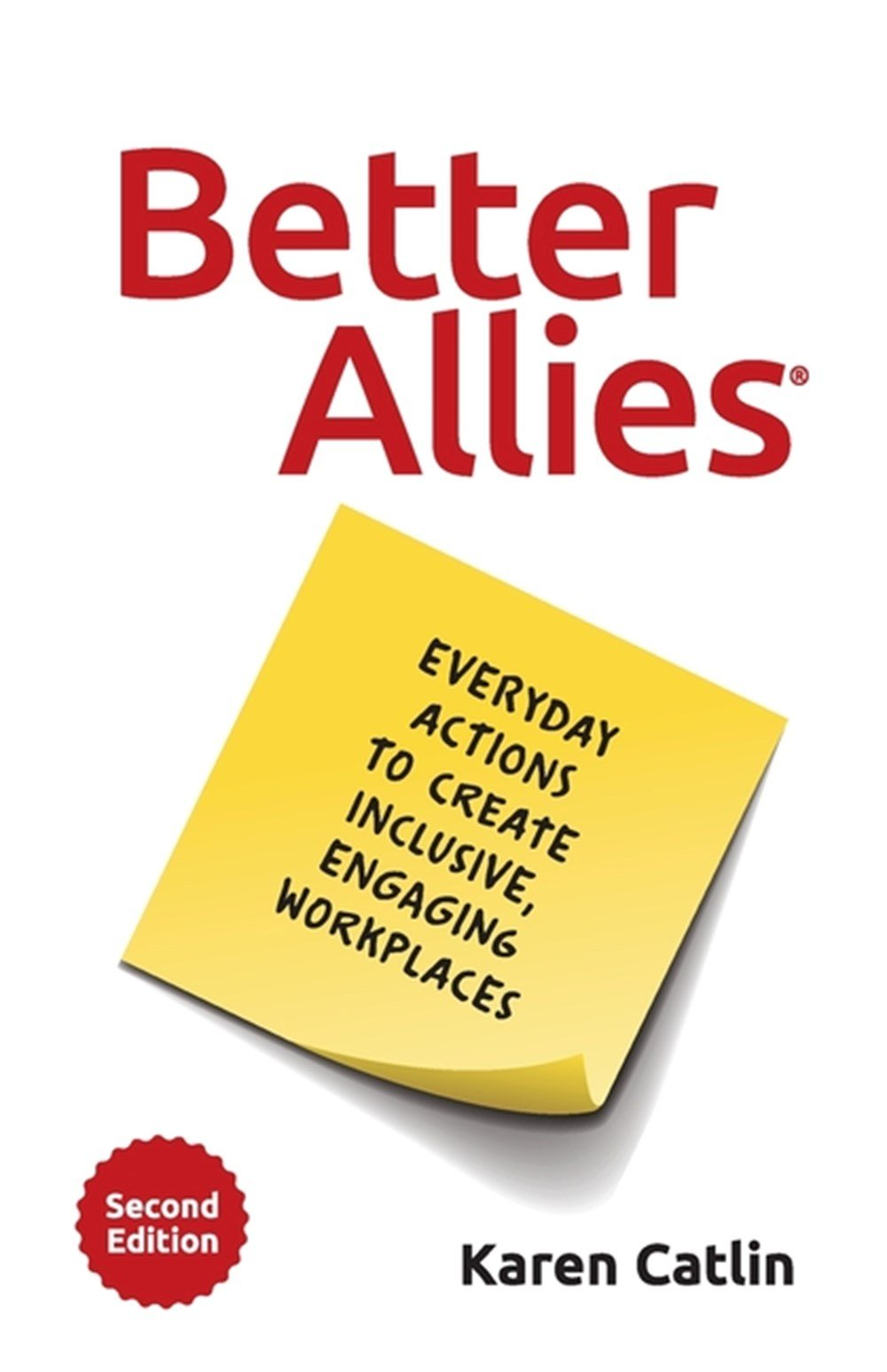 Better Allies Everyday Actions to Create Inclusive, Engaging Workplaces