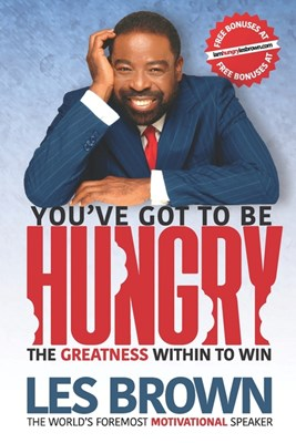 You've Got To Be HUNGRY: The GREATNESS Within to Win