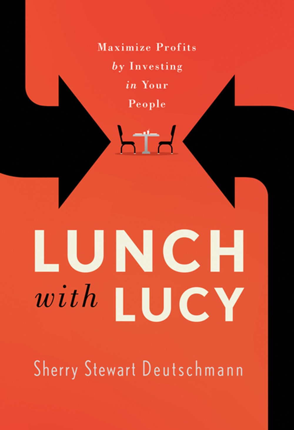 Lunch with Lucy Maximize Profits by Investing in Your People